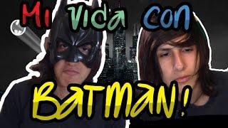 Mi vida con BATMAN!!