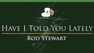 Rod Stewart - Have I Told You Lately - LOWER Key (Piano Karaoke / Sing Along)