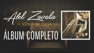 Ven A Mi Casa  - Abel Zavala - Audio Completo