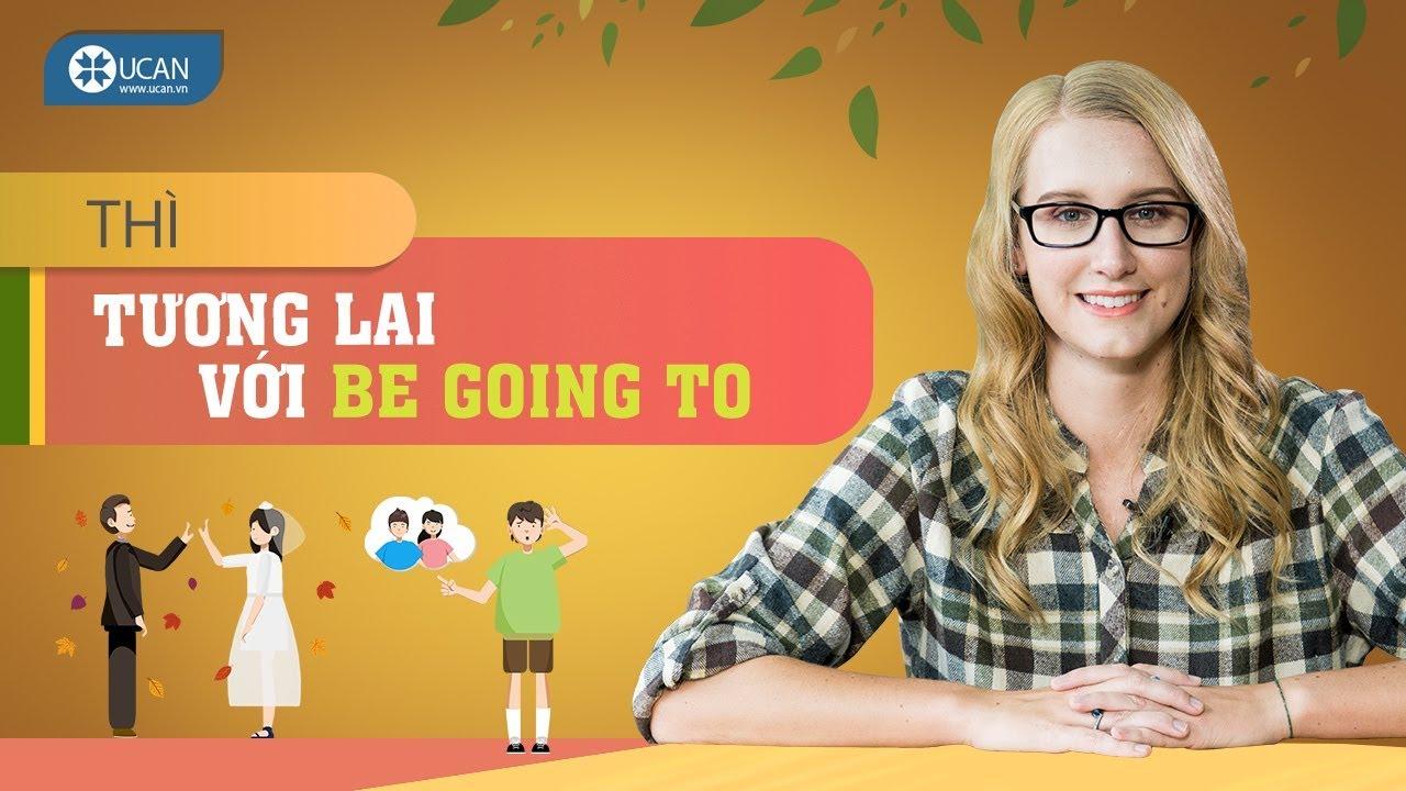 """TRỌN BỘ NGỮ PHÁP TIẾNG ANH CƠ BẢN   #18 Cách sử dụng """"Be Going To"""" [Ucan English gramar]"""