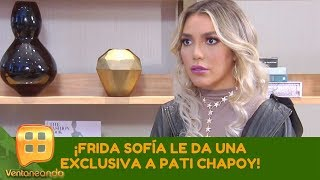 ¡Frida Sofía le da una EXCLUSIVA a Pati Chapoy! | Programa del 12 de agosto de 2019 | Ventaneando