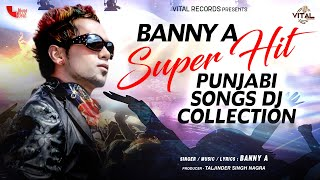 Banny A Super Hit Punjabi Songs DJ Collection l Brand New Dance Songs l Vital Records