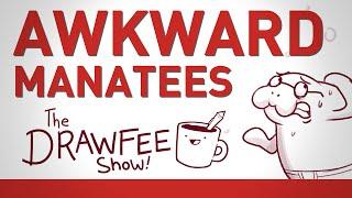 Awkward Manatees - DRAWFEE SHOW