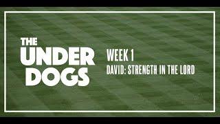 THE UNDERDOGS Session 1 | David: Strength in the Lord