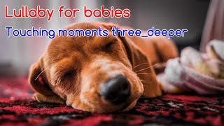 🎼3 Hours♫Touching moments three_deeper♫ Soft Bedtime Lullaby For Toddlers♫bedtime music for baby