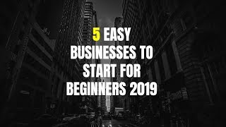 5 Easy Businesses to Start for Beginners 2019