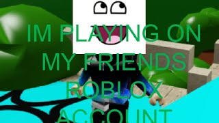 PLAYING ON MY FRIENDS ROBLOX ACCOUNT! (Roblox)