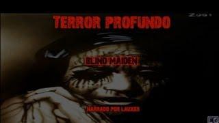 Creepypasta   Terror Profundo   Blind Maiden