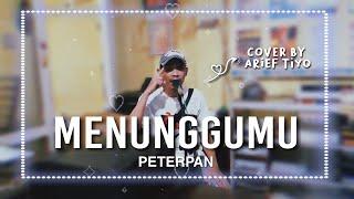 MENUNGGUMU PETERPAN cover by Arief Tiyo