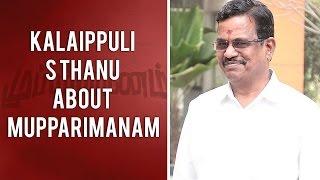 Kalaippuli S Thanu about Mupparimanam Tamil Movie | Shanthanu | Srushti Dange | Adhiroopan