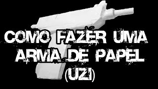 COMO FAZER UMA ARMA DE PAPEL (UZI) (TUTORIAL)