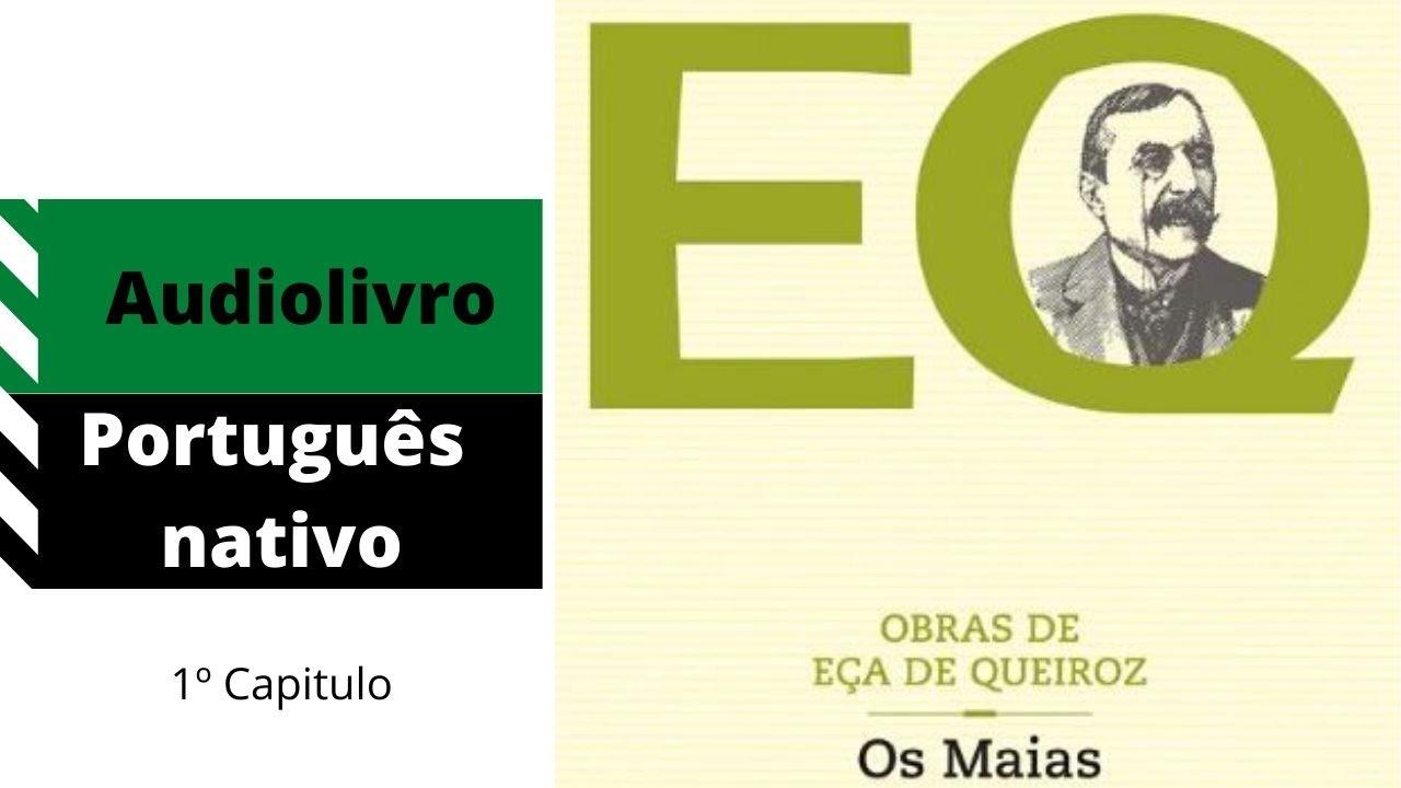 OS MAIAS – EÇA DE QUEIROZ – 1º CAPITULO – AUDIOLIVRO NARRADO EM PORTUGUÊS DE PORTUGAL COM VOZ REAL