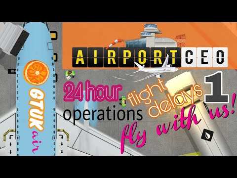 AirportCEO || 24 Hour Operations || FLIGHT DELAYS Part 1
