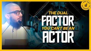 The Dual Factor: You Can't Be an Actor | Abu Mussab Wajdi Akkari