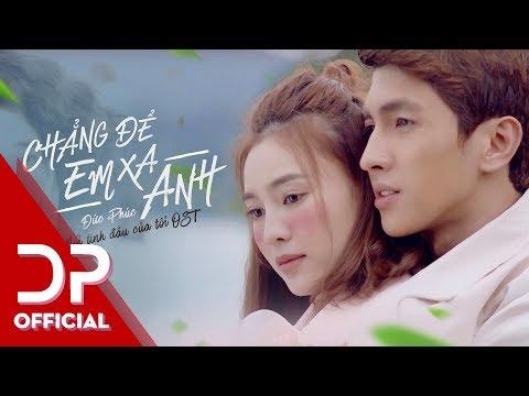 Chẳng Để Em Xa Anh (Mối Tình Đầu Của Tôi OST) - Đức Phúc   OFFICIAL MV