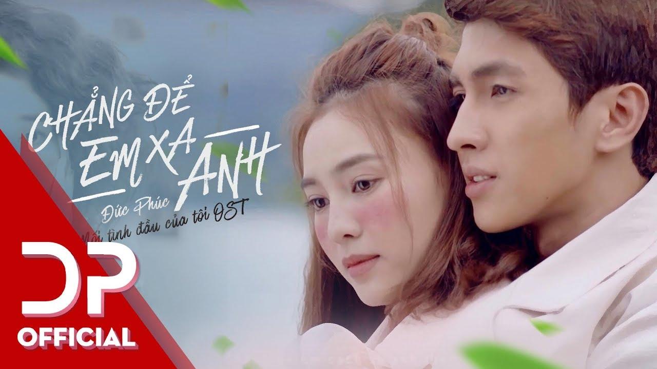 Chẳng Để Em Xa Anh (Mối Tình Đầu Của Tôi OST) - Đức Phúc | OFFICIAL MV