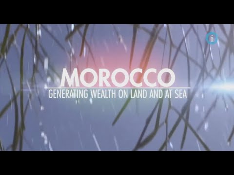 Morocco - Generating Wealth on Land and at Sea