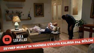 Zeynep Muratın Yanında Uyuya Kalırsa 214. Bölüm