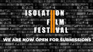 Now Open for Submissions | 2021 Isolation Film Festival