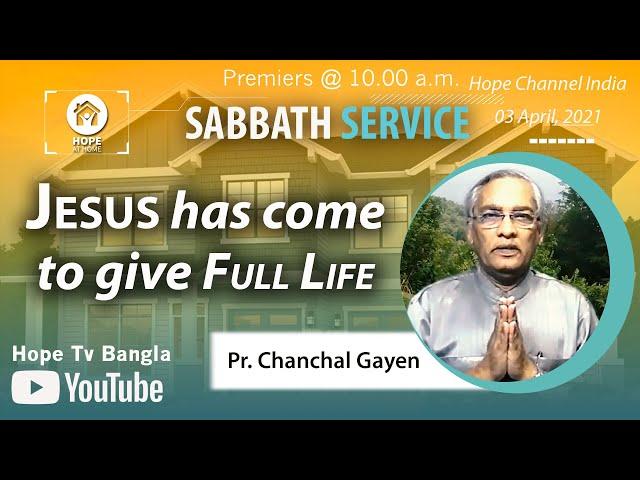 Bangla Sabbath Service   Jesus has come to give Full Life   Pr. Chanchal Gayen   03 April 2021