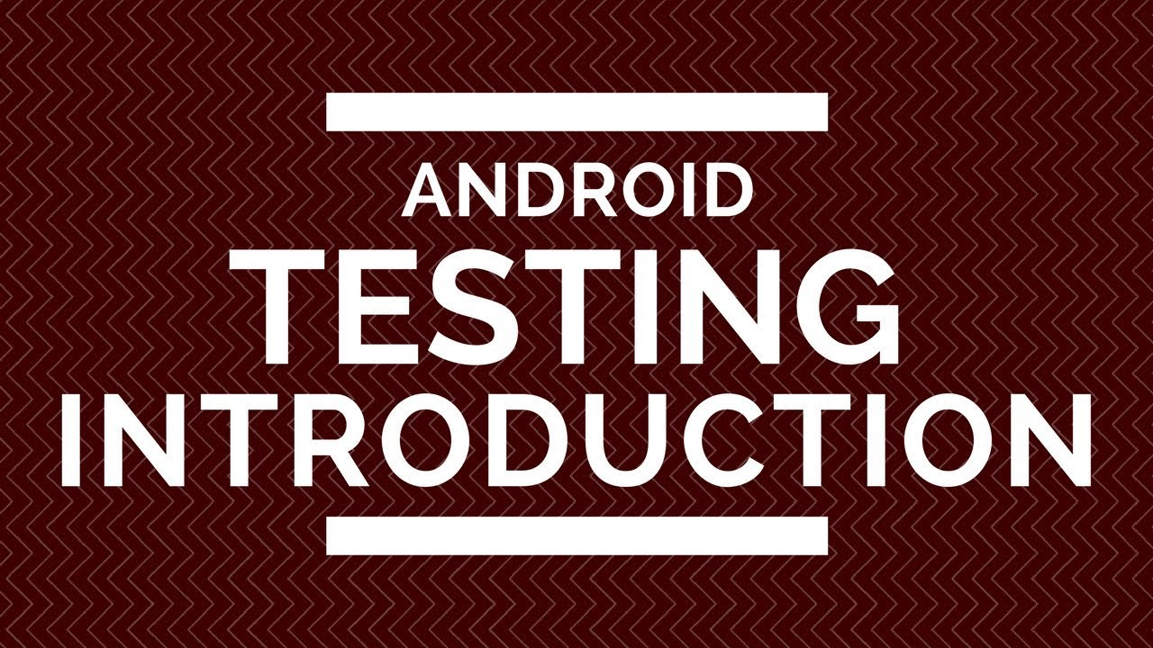 Android Testing Introduction   Types of Tests on Android