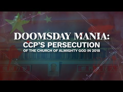Doomsday Mania: CCP's Persecution Of The Church Of Almighty God In 2018