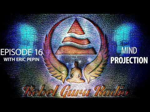 Mind Projection: Astral Travel and Remote Viewing | Rebel Guru® Radio: Episode #16