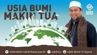 Usia Bumi Pun Makin Tua Semua Pasti Menemui Ajalnya Ust Zulkifli Muhammad Ali Lc Ma