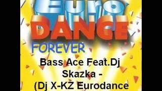 Bass Ace Feat.Dj Skazka - (Dj X-KZ Eurodance Remix)