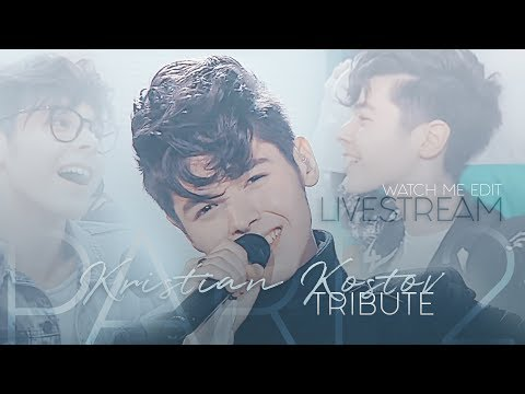Watch Me Edit: Kristian Kostov Tribute - Part 2 LIVESTREAM #4