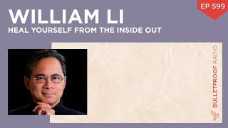Heal Yourself from the Inside Out – Dr. William Li – #599