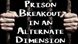"""Prison Breakout in an Alternate Dimension"" 