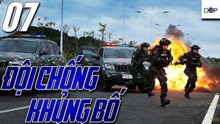 ĐỘI CHỐNG KHỦNG BỐ | TẬP 07| Phim Hành Động, Phim Hình Sự TQ