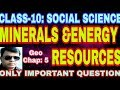 CLASS-10: Minerals and Energy Resources