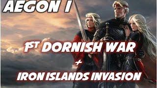Aegon I: 1st Dornish War & Iron Islands Invasion