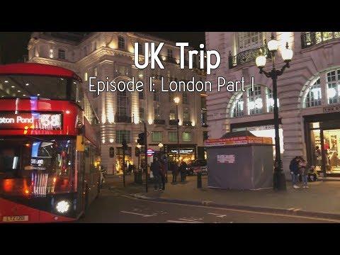 UK Trip 2018 - Episode I: London, England Part I