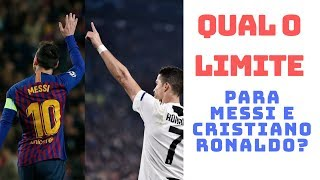 Há limites para Messi e Cristiano Ronaldo?