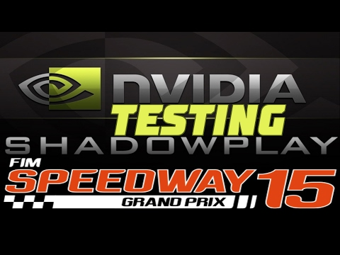 Testing with ShadowPlay | FIM Speedway Grand Prix 15 |