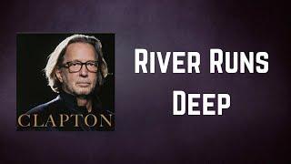 Eric Clapton - River Runs Deep (Lyrics)