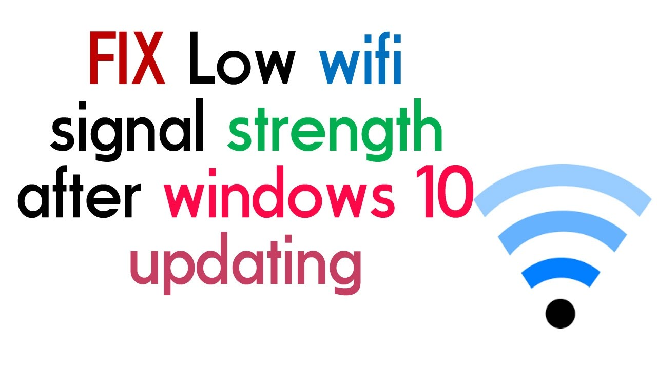 FIX Low wifi signal strength after windows 10 updating       !