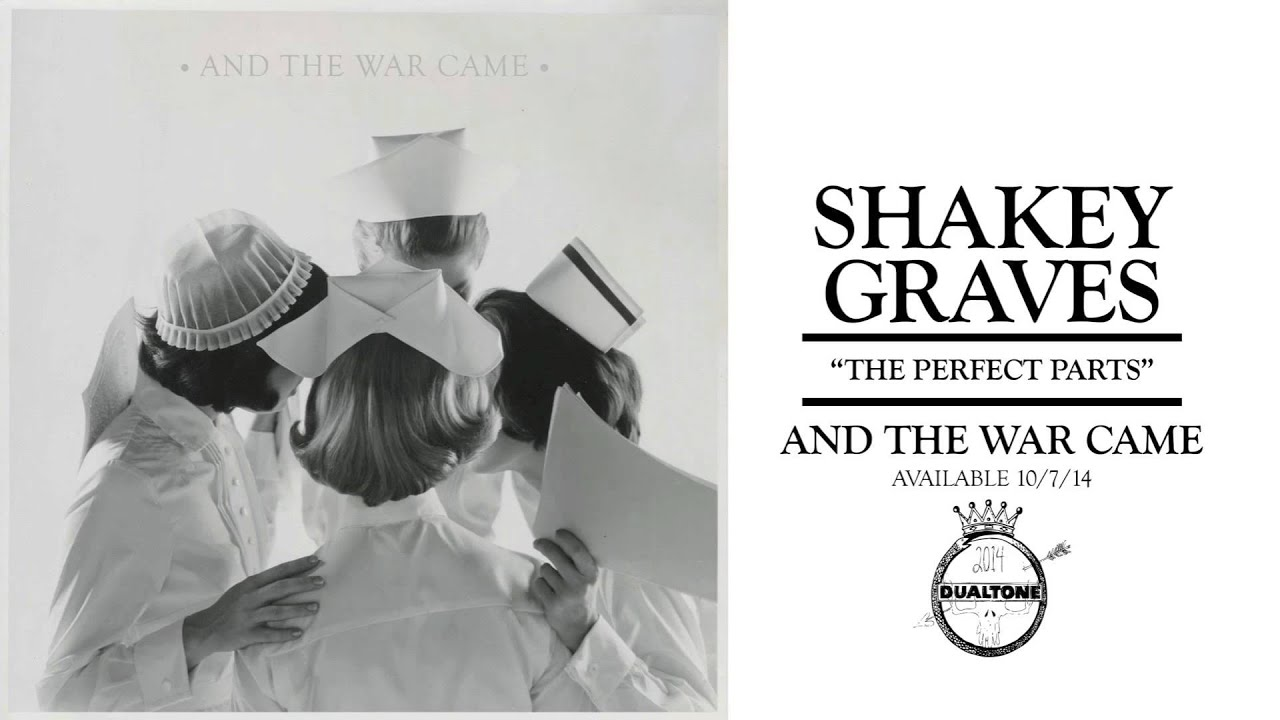 Shakey Graves The Perfect Parts Youtube