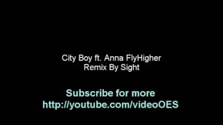 City Boy ft Anna - Fly Higher [Remix By Sight]