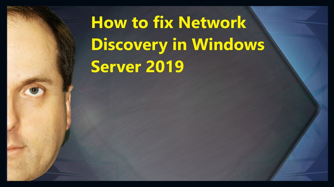 How to fix Network Discovery in Windows Server 2019