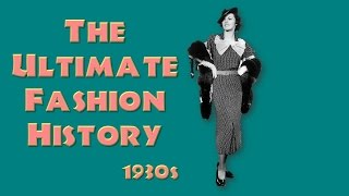 THE ULTIMATE FASHION HISTORY: The 1930s