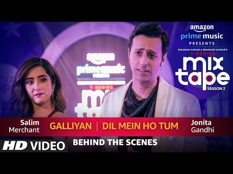 Making Of Galliyan/Dil Mein Ho Tum | Jonita Gandhi & Salim Merchant | T-Series MixTape  Season 2