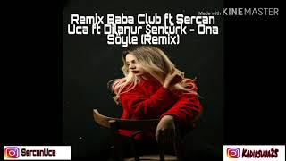 Remix Baba Club ft Sercan Uca ft Dilanur Şentürk - Ona Söyle (Remix)