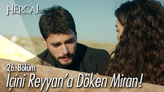 İçini Reyyan'a döken Miran! - Hercai 26. Bölüm