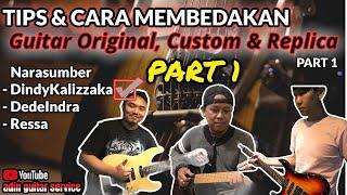WAJIB TAHU antara GUITAR ORIGINAL, GUITAR CUSTOM & REPLICA / KW    adin guitar service