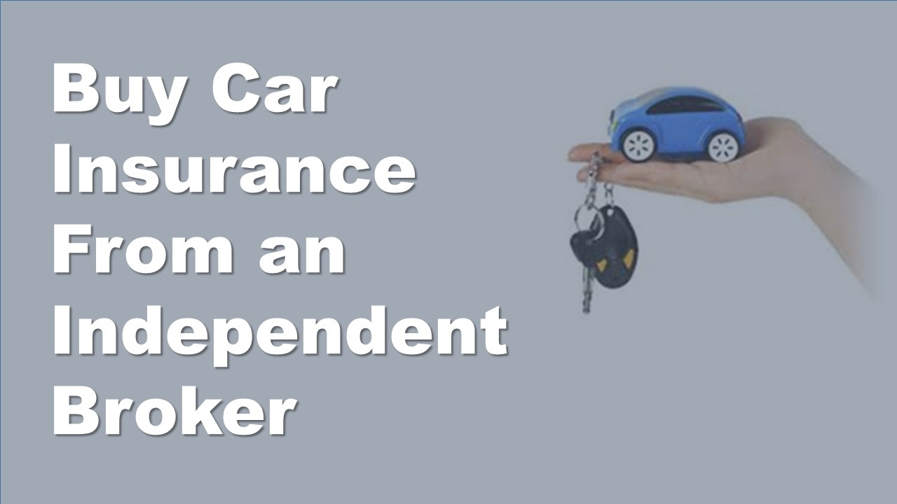 Why Is It Better To Use An Independent Insurance Agent | Buy Car ...