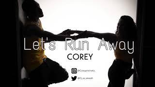 Corey- Let's run away
